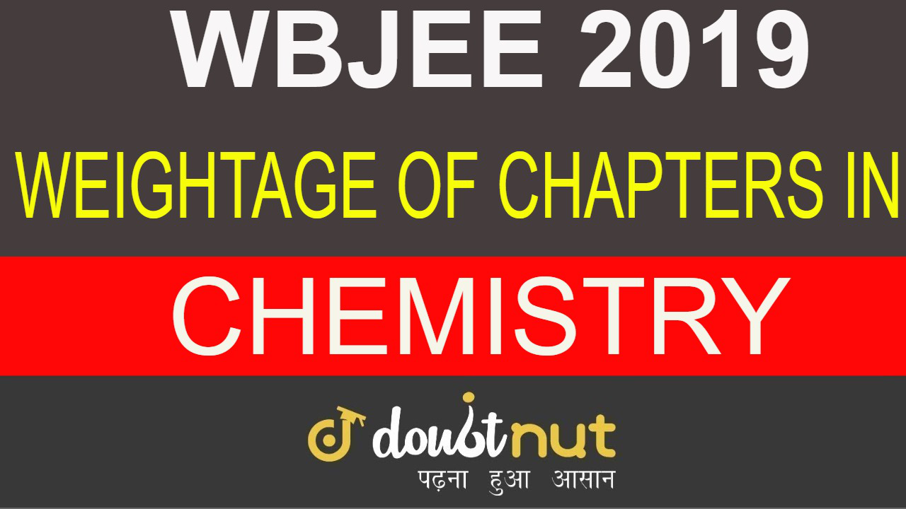 Important Chapters For WBJEE 2019 Chemistry | Chapterwise Weightage of WBJEE Chemistry