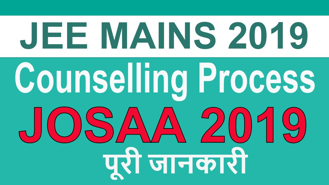 JEE Mains 2019 Counselling Process | JoSAA 2019 Counselling | Complete Details