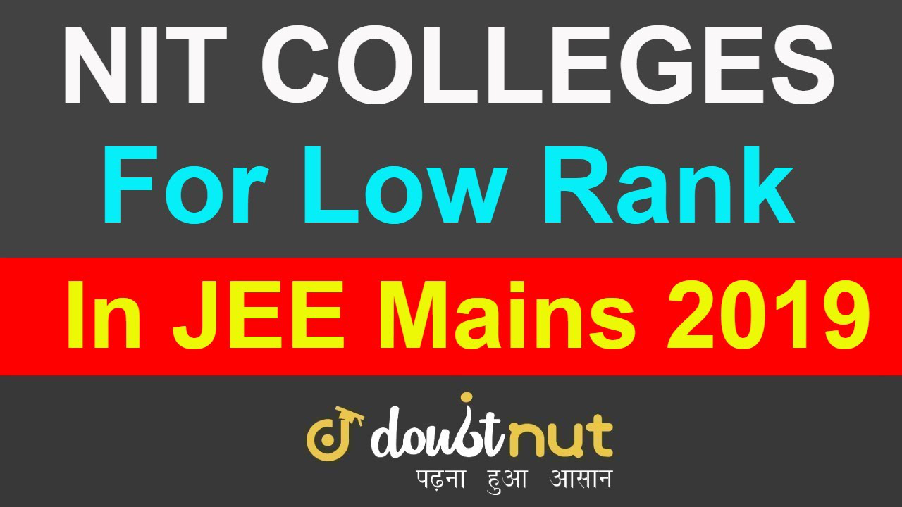 Nit Colleges For Low Rank In Jee Mains 2019