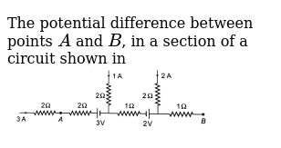 The potential difference between points `A` and `B`, in a section of a circuit shown in <b