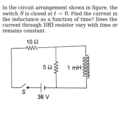 In the circuit arrangement shown in figure, the switch `S` is closed at `t = 0`. Find the
