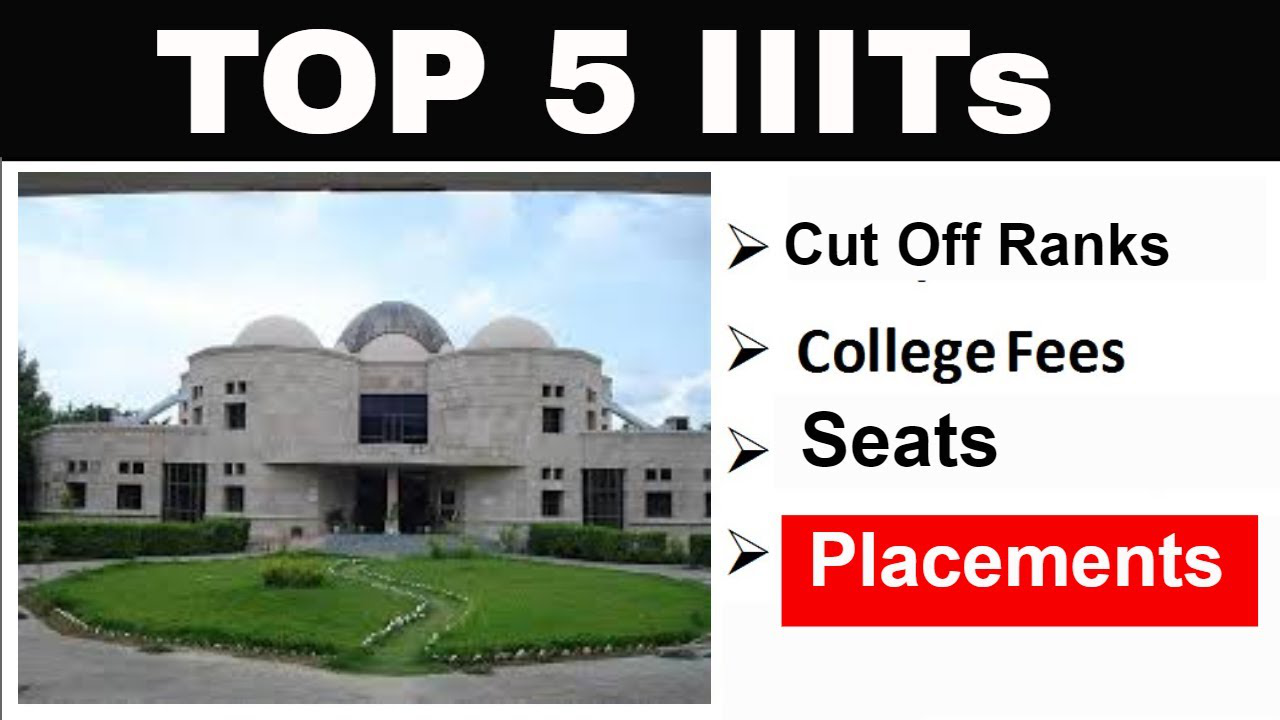Top 5 IIITs   JEE MAIN Cut-off Ranks   Placements   Seats   Fees