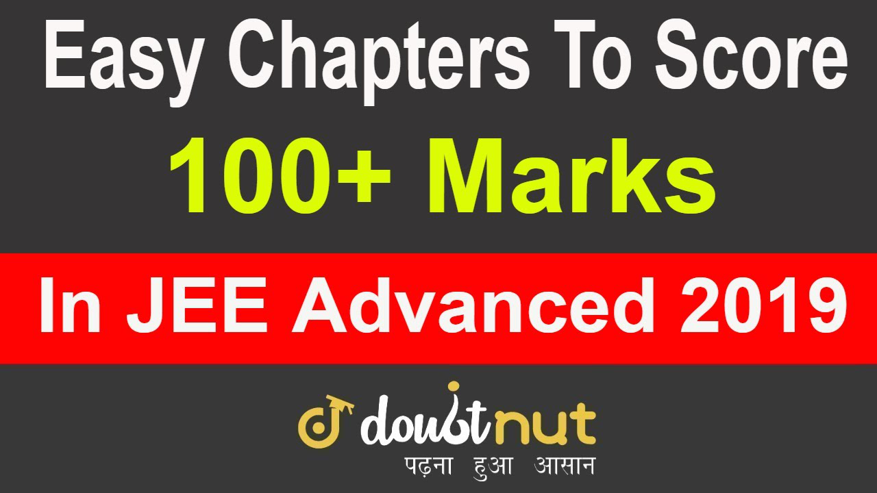 How To Score 100+ Marks in JEE Advanced 2019   Easy chapters to Revise