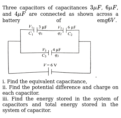 Three capacitors of capacitances `3 muF`, `6muF`, and `4 muF` are connected as shown acros