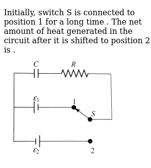 In the circuit shown switch S is connected to position 2 for a