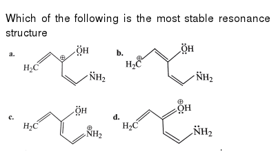 """Which of the following is the most stable resonance structure <br> <img src=""""https://d10lpgp6xz60nq.cloudfront.net/physics_images/KSV_INORG_CHM_P1_C02_S01_020_Q01.png"""" width=""""80%""""> <br> <img src=""""https://d10lpgp6xz60nq.cloudfront.net/physics_images/KSV_INORG_CHM_P1_C02_S01_020_Q02.png"""" width=""""80%""""> ."""
