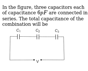 In the figure, three capacitors each of capacitance `6 pF` are connected in series. The to