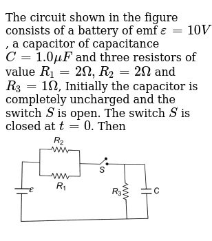 The circuit shown in the figure consists of a battery of emf `epsilon = 10 V` , a capacito