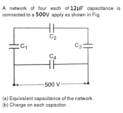 A network of four each of `12 mu F` capacitance is connected to a `500 V` apply as shown i