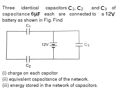 Three identical capacitors `C_(1) , C_(2)` and `C_(3)` of capacitance  `6 mu F` each are c