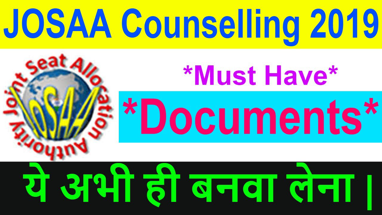 Documents Required For JOSAA Counselling 2019 | *Must Required Documents* at Reporting Centres