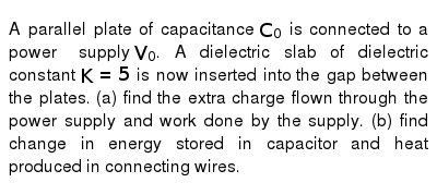 A parallel plate of capacitance `C_(0)` is connected to a power supply `V_(0)`. A dielectr
