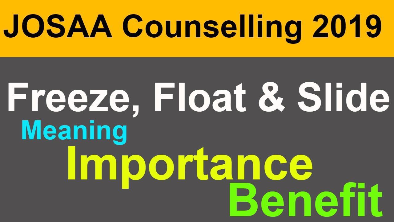 Meaning of FREEZE, FLOAT, SLIDE in JOSAA 2019 Counselling | What do they mean ?