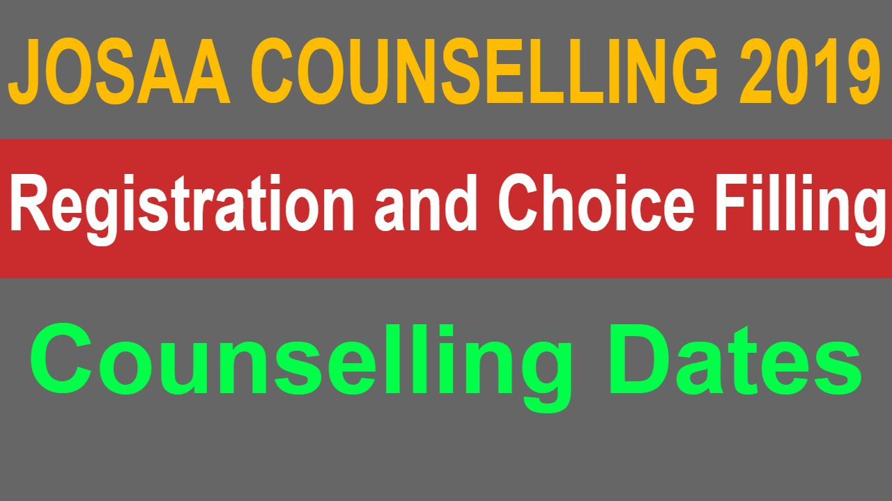 JOSAA 2019 Counselling | Registration and Choice Filling | Important Update on Counselling Dates