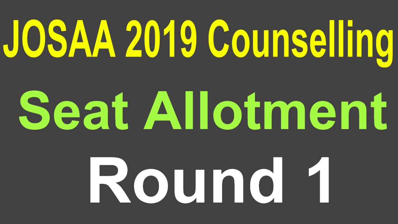 JOSAA 2019 Counselling | Seat Allotment Round 1