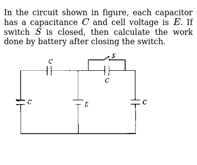 In the circuit shown in figure, each capacitor has a capacitance `C` and cell voltage is `