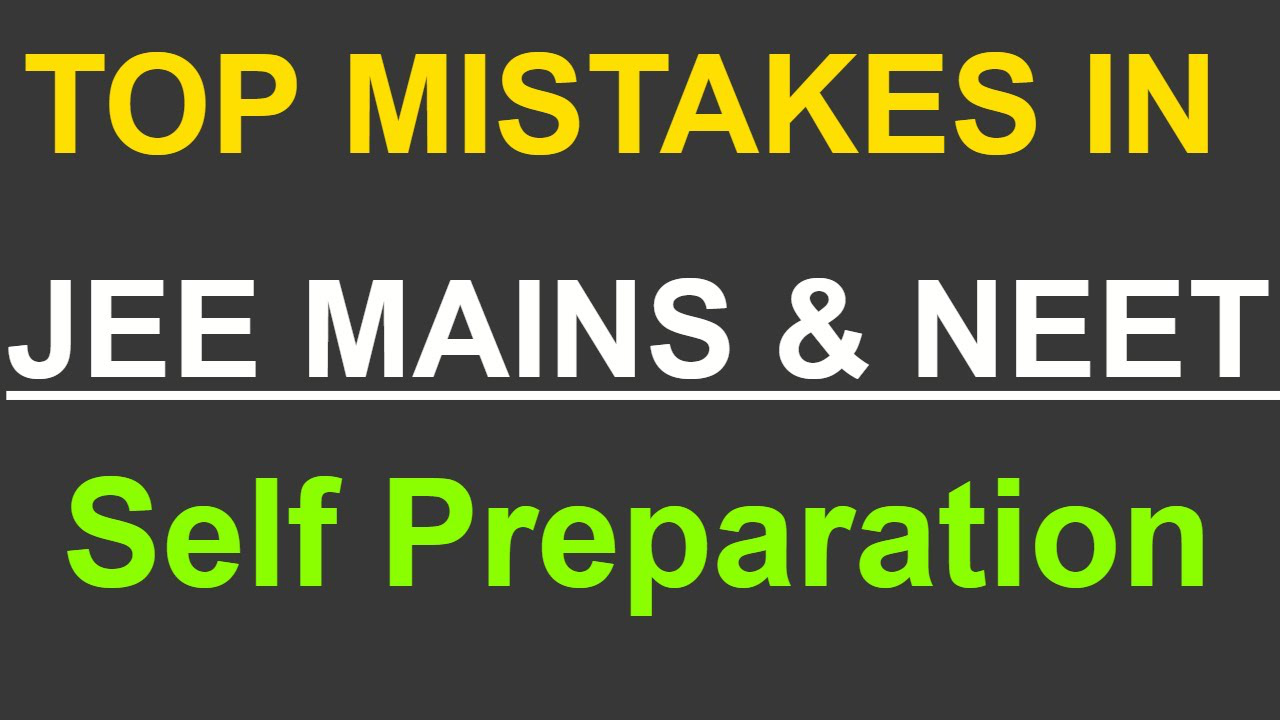 Top Mistakes in JEE Mains and NEET Self Preparation | JEE 2020 | NEET 2020