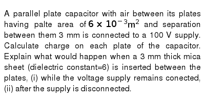 A parallel plate capacitor with air between its plates having palte area of `6xx10^(-3)m^(