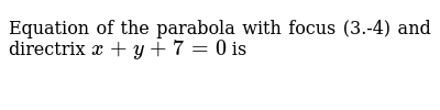 Equation of the parabola with focus (3.-4) and directrix `x + y +7=0` is