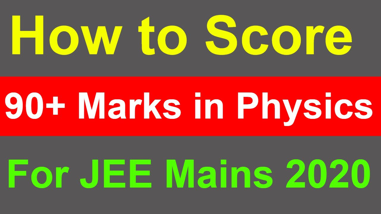 How To Score 90+ Marks in Physics in JEE Mains 2020