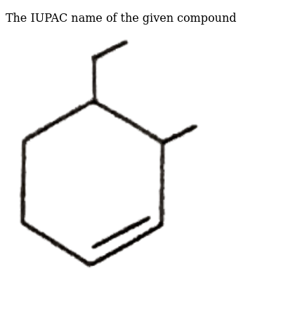 """The IUPAC name of the given compound <img src=""""https://d10lpgp6xz60nq.cloudfront.net/physics_images/SKM_COMP_CHM_V02_XII_C10_E01_045_Q01.png"""" width=""""80%"""">"""