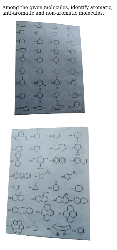 """Among the given molecules, identify aromatic, anti-aromatic and non-aromatic molecules. <br> <img src=""""https://d10lpgp6xz60nq.cloudfront.net/physics_images/MSC_ORG_CHM_C01_E01_245_Q01.png"""" width=""""80%""""><br> <img src=""""https://d10lpgp6xz60nq.cloudfront.net/physics_images/MSC_ORG_CHM_C01_E01_245_Q02.png"""" width=""""80%"""">"""