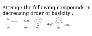 """Arrange the following compounds in decreasing order of basicity : <br> <img src=""""https://d10lpgp6xz60nq.cloudfront.net/physics_images/GRB_CHM_ORG_HP_C01_E01_138_Q01.png"""" width=""""80%"""">"""