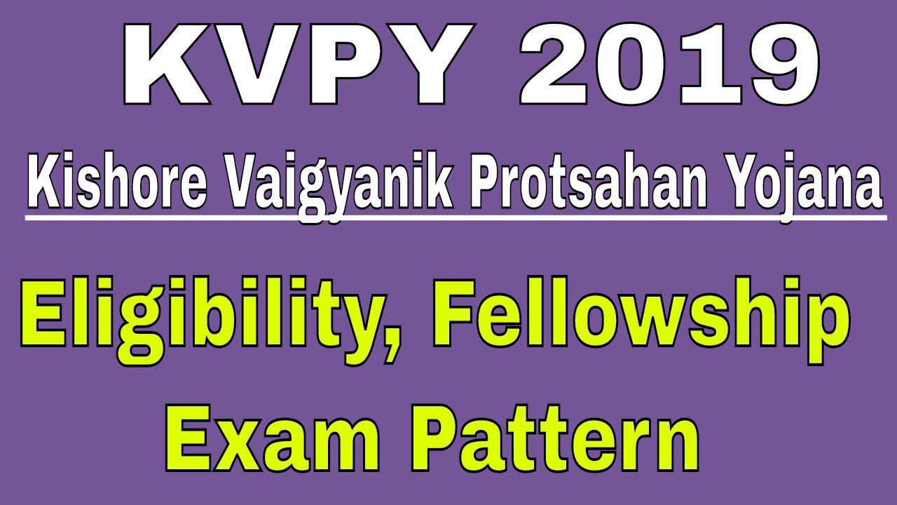 KVPY 2019 | Eligibility, Fellowship, Exam Pattern