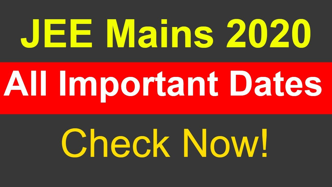 JEE Mains 2020 All Important Dates