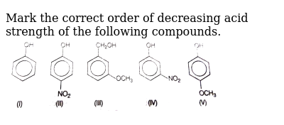 """Mark the correct order of decreasing acid strength of the following compounds. <br> <img src=""""https://d10lpgp6xz60nq.cloudfront.net/physics_images/ARH_NCERT_EXE_CHM_XII_C11_S01_014_Q01.png"""" width=""""80%"""">"""
