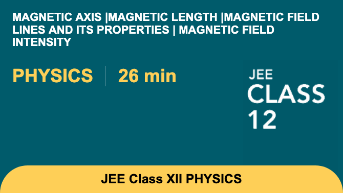Magnetic axis |magnetic length |magnetic field lines and its properties | magnetic field i