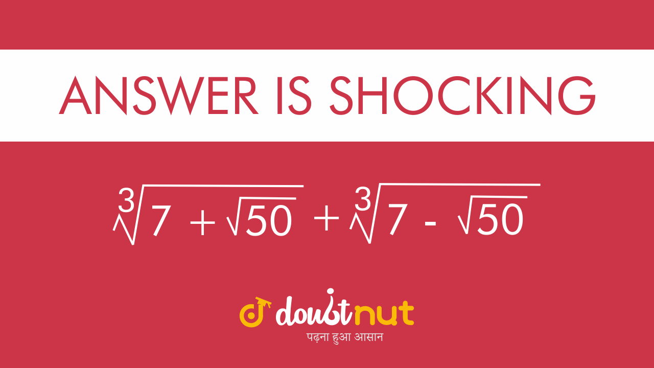 Can You Solve This    Answer Is Unpredictable    `(7+sqrt50)^(1/3) - (7-sqrt50)^(1/3)`