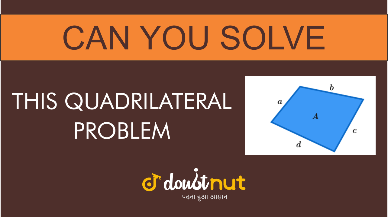 Can You Solve This Quadrilateral Problem ?