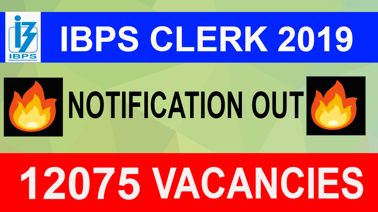 IBPS CLERK 2019 Notification Out | 12075 POSTS | Dates, Eligibility, Application Details | हिंदी में