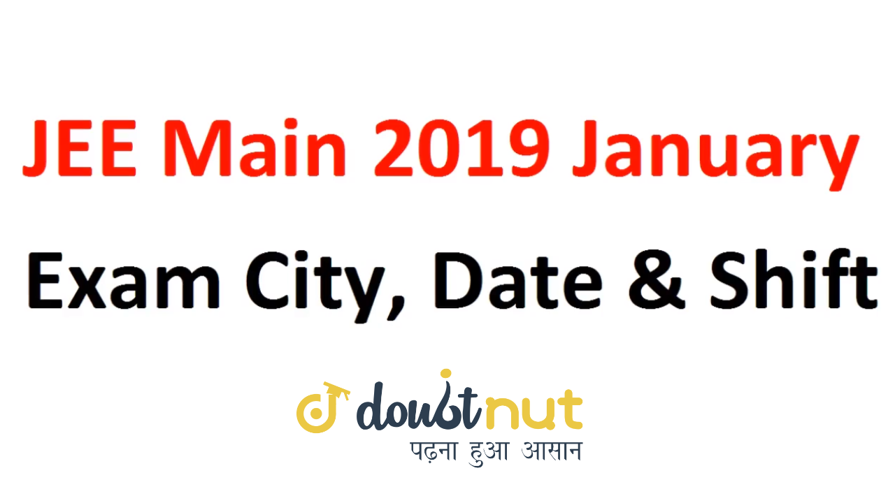 JEE Mains 2019 January || Check Exam City, Date & Shift For JEE Mains 2019 January