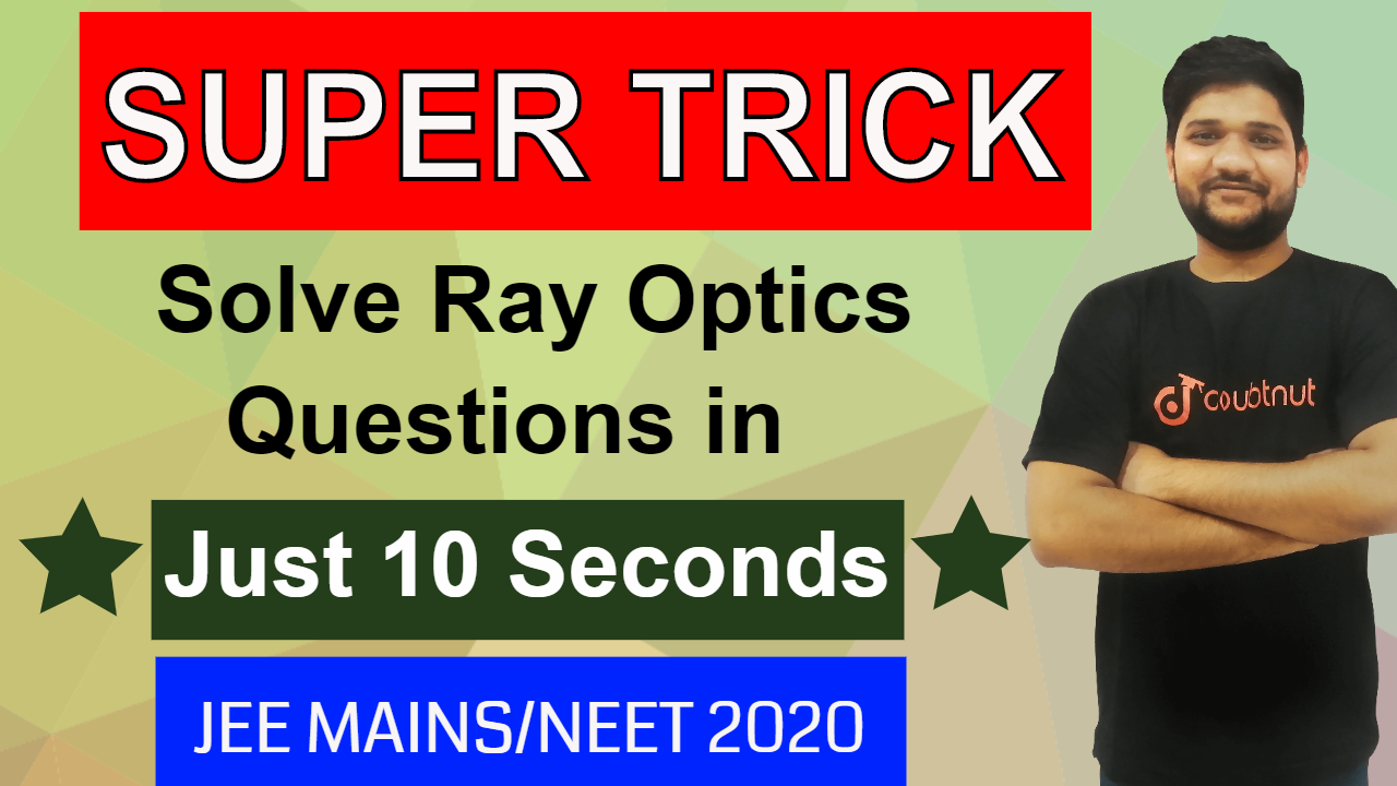 RAY OPTICS | Super Trick To solve questions in 10 seconds | Physics Tricks |JEE MAINS 2020/NEET 2020