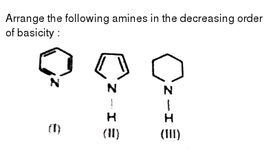 """Arrange the following amines in the decreasing order of basicity : <br> <img src=""""https://d10lpgp6xz60nq.cloudfront.net/physics_images/RES_CHM_GOC_II_E03_046_Q01.png"""" width=""""80%"""">"""