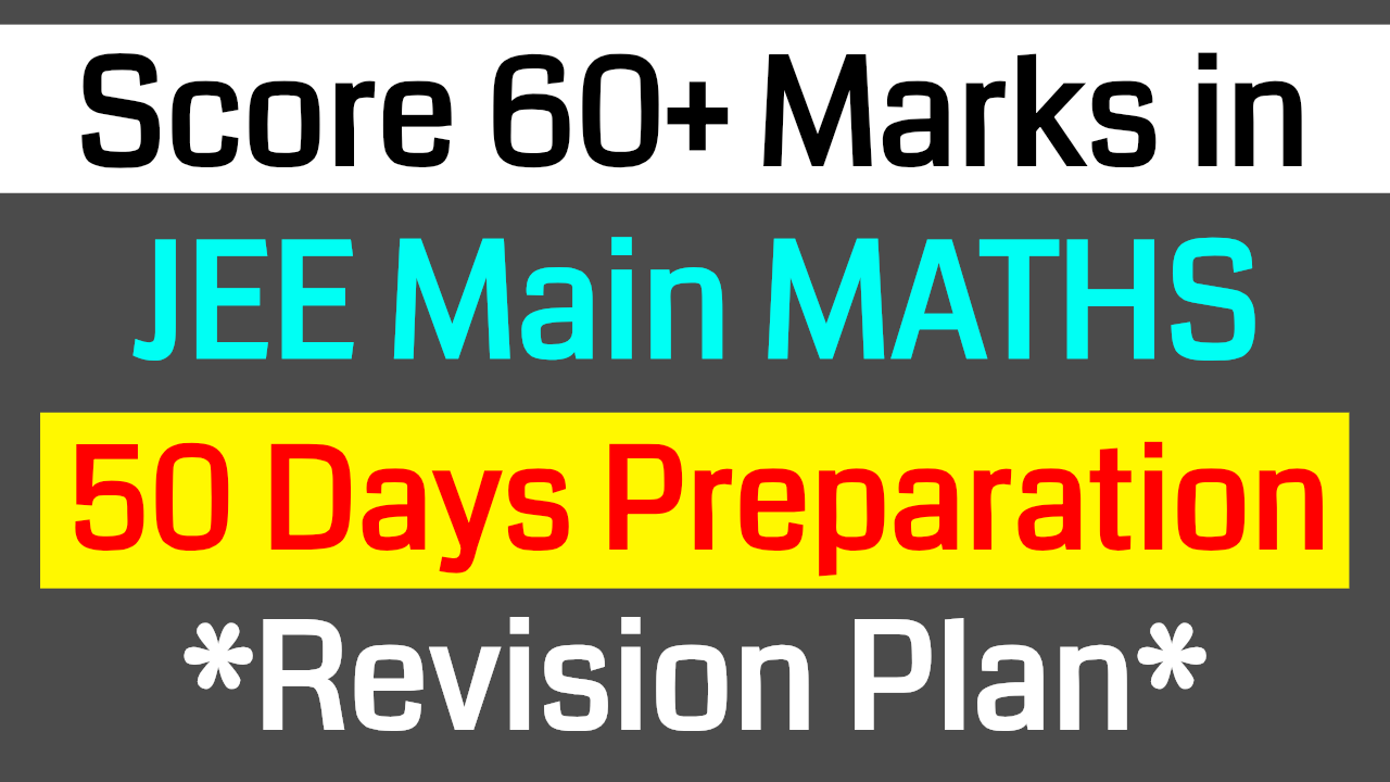JEE Mains Maths - Most Important and Easy Topics || Score 60+ Marks in 50 Days || Revision Plan