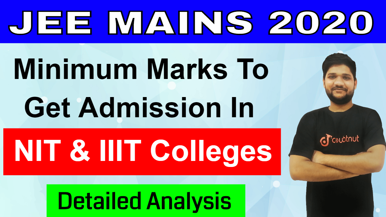 JEE MAINS 2020 | Minimum Marks Required To Get Admission In NIT & IIIT Colleges