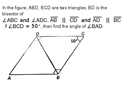 """In the figure, ABD, BCD are two triangles. BD is the bisector of `angleABC and angleADC. bar(AB)"""" 