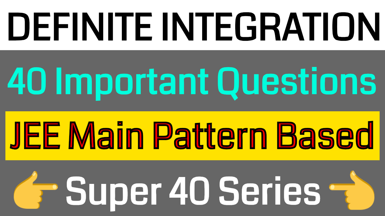 DEFINITE INTEGRATION - 40 Important Questions || JEE Main Pattern Based