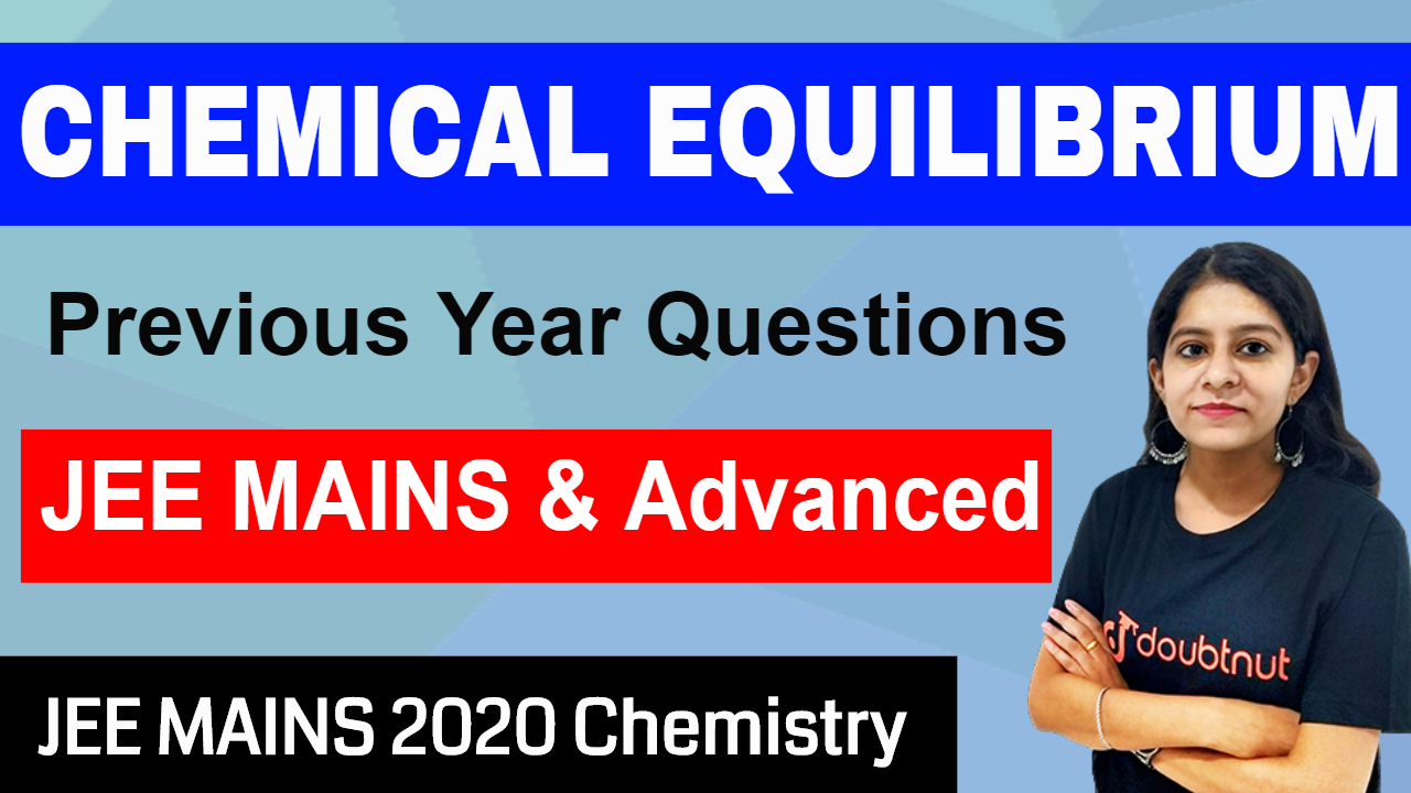 CHEMICAL EQUILIBRIUM | Previous Year Questions From JEE MAINS & Advanced | JEE MAINS 2020 Chemistry