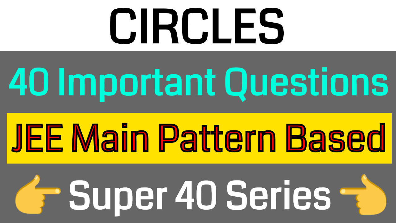CIRCLES - 40 Important Questions || JEE Main Pattern Based