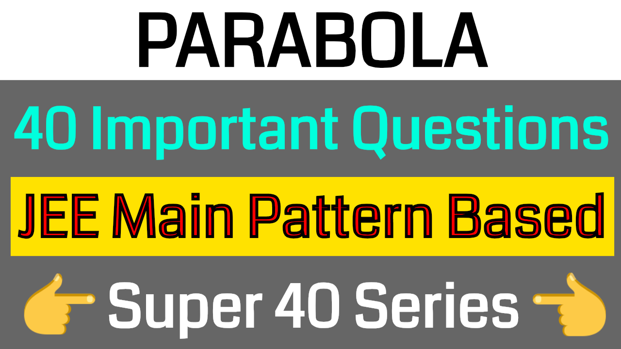 PARABOLA - 40 Important Questions || JEE Main Pattern Based