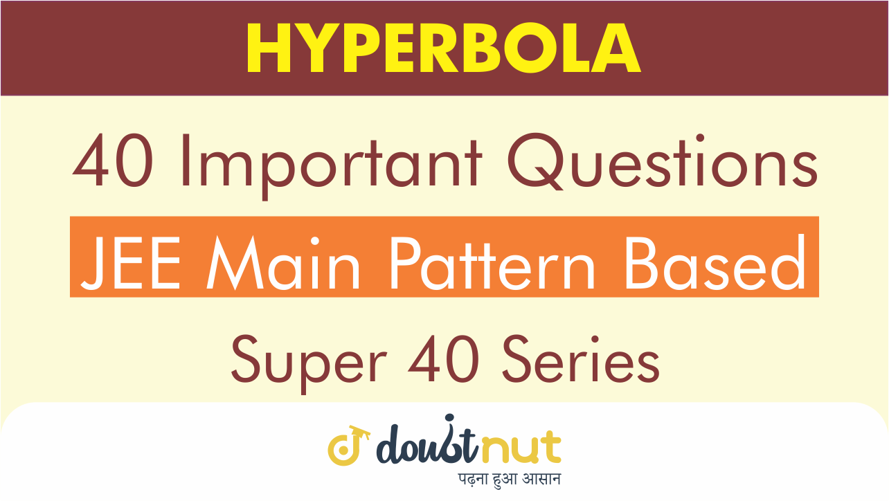 HYPERBOLA || Most Important Questions || JEE Mains 2019 || Super 40 Series