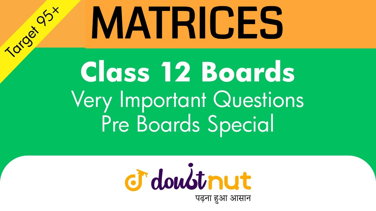 Target 95+ || Most Important Questions || Class 12- Matrices || Pre- Boards Special Series