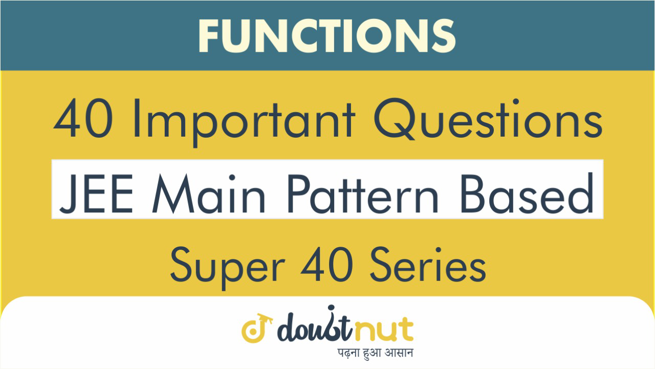 FUNCTIONS || Most Important Questions || JEE Mains 2019 || Super 40 Series