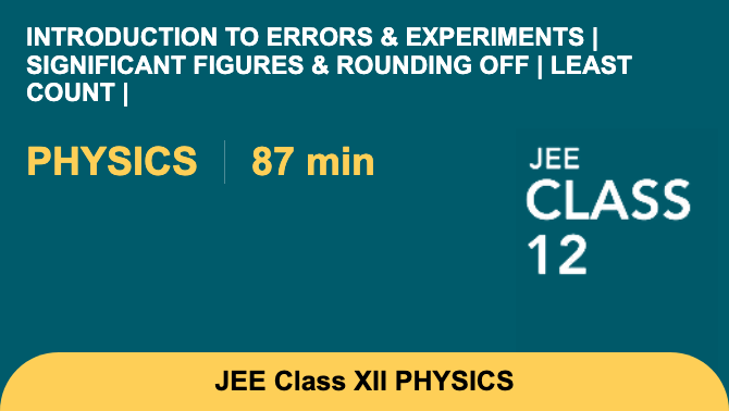 Introduction to Errors & Experiments | Significant Figures & Rounding off | Least count |