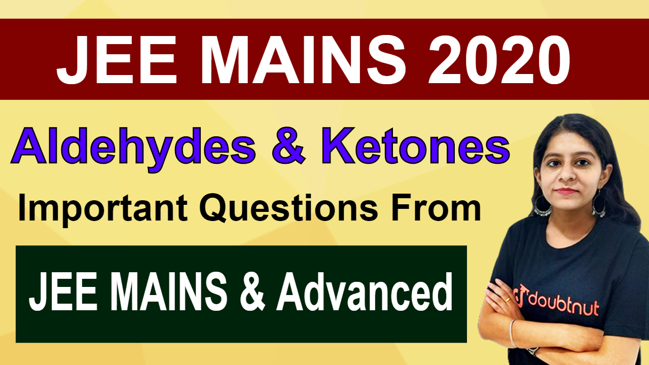 Aldehydes And Ketones | Important Questions From JEE Mains & Advanced |JEE Mains/NEET 2020 Chemistry