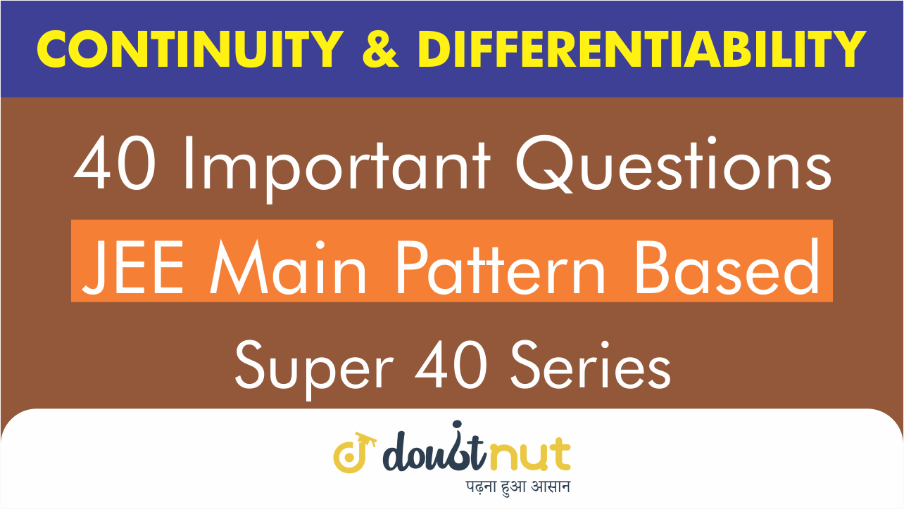 CONTINUITY AND DIFFERENTIABILITY || Most Important Questions || JEE Mains 2019 || Super 40 Series